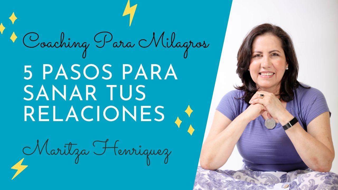 5 Pasos para Sanar tus Relaciones con Maritza Henriquez